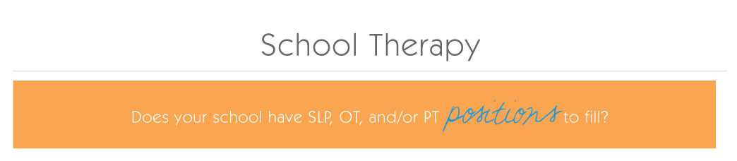 School Therapy: Does your school have SLP, OT, and/or PT vacanies to fill?